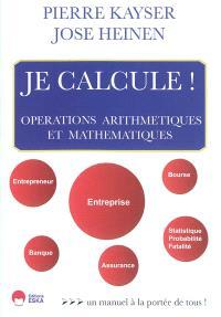 Je calcule ! : opérations arithmétiques et mathématiques