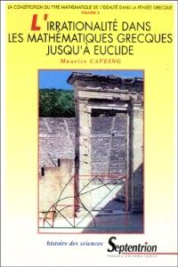 L'irrationalité dans les mathématiques grecques jusqu'à Euclide : la constitution du type mathématique de l'idéalité dans la pensée grecque