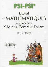 L'oral de mathématiques et d'informatique aux concours X-Mines-Centrale-Ensam : filière PSI-PSI*
