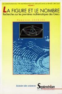La figure et le nombre : recherches sur les premières mathématiques des Grecs : la constitution du type mathématique de l'idéalité dans la pensée grecque
