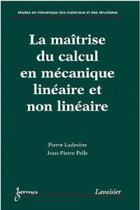 La maîtrise du calcul en mécanique linéaire et non-linéaire
