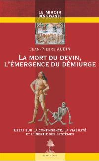 La mort du devin, l'émergence du démiurge : essai sur la contingence, la viabilité et l'inertie des systèmes