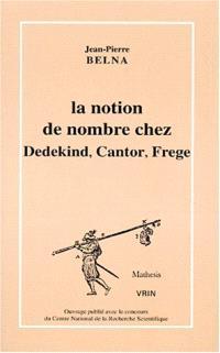 La notion de nombre chez Dedekind, Cantor, Frege : théories, conceptions et philosophie