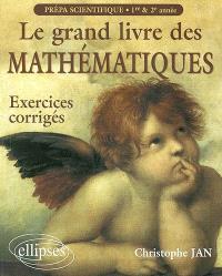 Le grand livre des mathématiques : exercices corrigés, prépa scientifiques 1re et 2e année