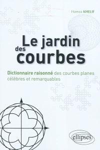 Le jardin des courbes : dictionnaire raisonné des courbes planes célèbres et remarquables