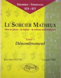 Le sorcier matheux : mise en pièces de théâtre de notions mathématiques. Volume 1, Dénombrement : premières, terminales, STS, IUT