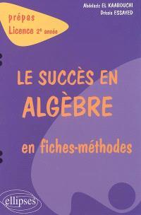 Le succès en algèbre en fiches méthodes : prépas, licence 2e année
