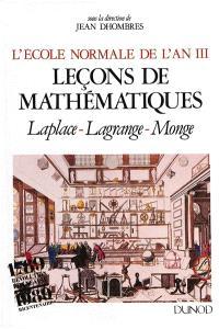 Leçons de mathématiques : l'Ecole normale de l'an III : édition annotée des cours de Laplace, Lagrange et Monge avec introductions et annexes