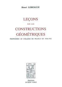 Leçons sur les constructions géométriques professées au Collège de France en 1940-1941