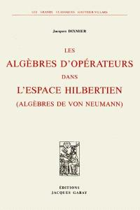 Les algèbres d'opérateurs dans l'espace hilbertien (algèbres de von Neumann)