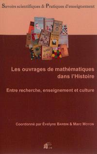 Les ouvrages de mathématiques dans l'histoire : entre recherche, enseignement et culture