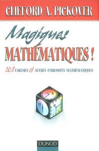 Magiques mathématiques : 108 énigmes et autres curiosités mathématiques