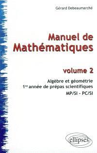 Manuel de mathématiques. Volume 2, Algèbre et géométrie : 1re année de prépas scientifiques MP-SI-PC-SI