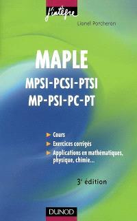 Maple : cours et applications : 1re et 2e années toutes filières, MPSI-PCSI-PTSI-MP-PSI-PC-PT