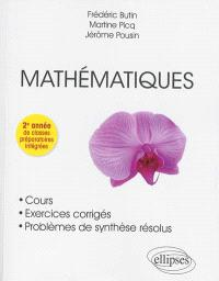 Mathématiques : cours, exercices corrigés, problèmes de synthèse résolus : 2e année de classes préparatoires intégrées