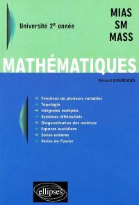 Mathématiques : fonctions de plusieurs variables, topologie, intégrales multiples, systèmes différentiels, diagonalisation des matrices, espaces euclidiens, séries entières, séries de Fourier : université 2e année, MIAS, SM, MASS