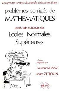 Mathématiques : problèmes corrigés posés aux concours des écoles normales supérieures