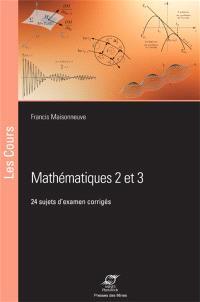 Mathématiques 2 et 3 : 24 sujets d'examens corrigés