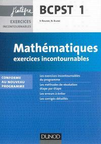 Mathématiques BCPST 1re année : exercices incontournables : conforme au nouveau programme