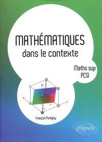 Mathématiques dans le contexte : prépas scientifiques, maths sup PCSI