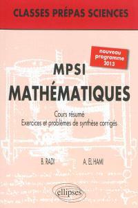 Mathématiques MPSI : cours résumé, exercices et problèmes de synthèse corrigés : nouveau programme 2013