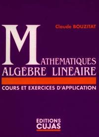 Mathématiques, algèbre linéaire : cours et exercices d'applications