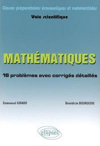 Mathématiques, classes préparatoires économiques et commerciales, voie scientifique : 16 problèmes avec corrigés détaillés