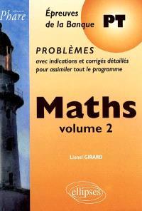 Maths : épreuves de la banque PT, problèmes avec indications et corrigés détaillés pour assimiler tout le programme. Volume 2