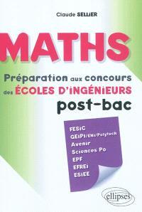 Maths : préparation aux concours des écoles d'ingénieur post-bac : Fesic, Geipi-ENI-Polytech, Avenir, Sciences Po, EPF, Efrei, Esiee