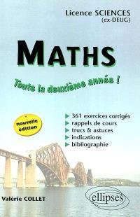 Maths : toute la deuxième année ! licence sciences (ex-DEUG) : 361 exercices corrigés, rappels de cours, trucs & astuces, indications, bibliographie