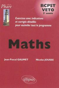 Maths BCPST Veto 2e année : exercices avec indications et corrigés détaillés pour assimiler tout le programme