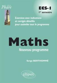 Maths ECS-1 1er semestre : exercices avec indications et corrigés détaillés pour assimiler tout le programme : nouveau programme