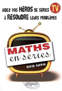Maths en séries : aidez vos héros de séries TV à résoudre leurs problèmes