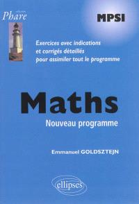 Maths MPSI : nouveau programme : exercices avec indications et corrigés détaillés pour assimiler tout le programme