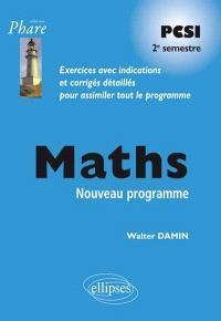 Maths PCSI, 2e semestre : exercices avec indications et corrigés détaillés pour assimiler tout le programme : nouveau programme