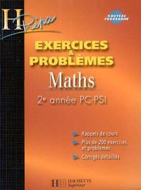 Maths, 2e année PC-PSI : exercices et problèmes : rappels de cours, plus de 200 exercices et problèmes, corrigés détaillés