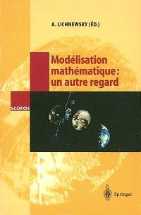 Modélisation mathématique, un autre regard : avec 35 figures