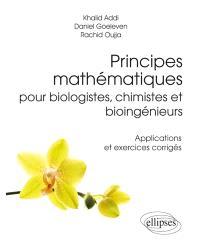 Principes mathématiques pour biologistes, chimistes et bioingénieurs : applications et exercices corrigés