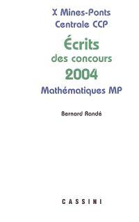 Probèmes corrigés des écrits de concours 2004 : X, Mines, Ponts, Centrale, CCP : mathématiques MP