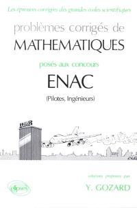 Problèmes corrigés de mathématiques : posés aux concours ENAC (pilotes, ingénieurs)