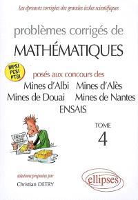 Problèmes corrigés de mathématiques : posés aux concours Mines d'Albi, d'Alès, de Douai et de Nantes, Ecole supérieure de plasturgie, Ecole nationale supérieure des arts et industries de Strasbourg : MPSI, PCSI. Volume 4