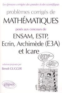 Problèmes corrigés de mathématiques aux concours de ENSAM, ESTP, Ecrin, Archimède (E3A) et Icare