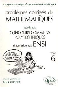 Problèmes corrigés de mathématiques posés au concours communs Polytechniques d'admission en ENSI : options M, P, M et P,TA, TB, DEUG, épreuve commune
