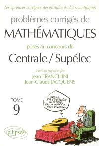Problèmes corrigés de mathématiques posés au concours de Centrale-Supélec. Volume 9