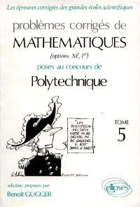 Problèmes corrigés de mathématiques posés au concours de Polytechnique. Volume 5