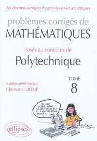 Problèmes corrigés de mathématiques posés au concours de Polytechnique. Volume 8, 2008-2010