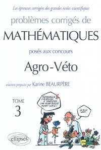 Problèmes corrigés de mathématiques posés aux concours agro-véto. Volume 3