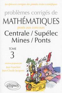 Problèmes corrigés de mathématiques posés aux concours Centrale, Supélec, Mines, Ponts. Volume 3