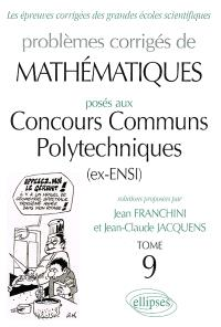 Problèmes corrigés de mathématiques posés aux concours communs polytechniques (ex-ENSI). Volume 9