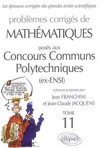Problèmes corrigés de mathématiques posés aux concours communs polytechniques (ex-ENSI). Volume 11